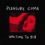 Pleasure Coma_WAITING TO DIE_ART